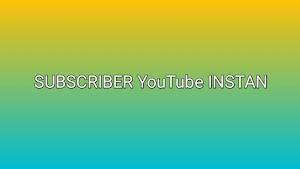 Cara Mendapat Banyak Subscriber youtube Secara Instant