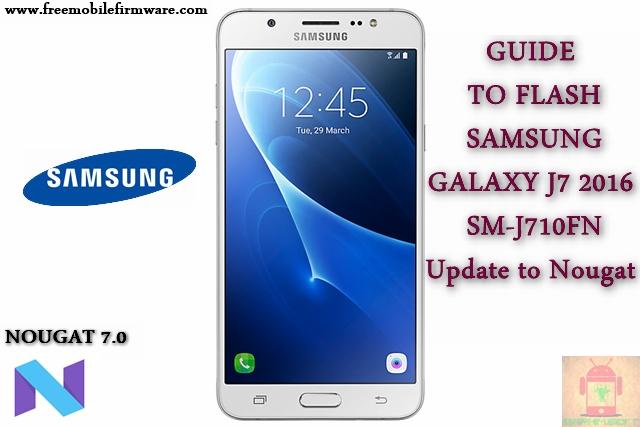 Guide To Flash Samsung Galaxy J7 2016 SM-J710FN Nougat 7 0