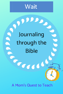Text: Journaling through the Bible; Wait; A Mom's Quest to Teach