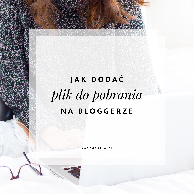 Jak dodać plik do pobrania na bloggerze? {pytania czytelników}