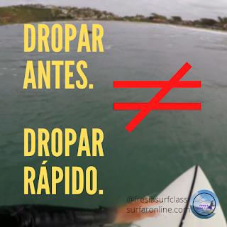 Dropar antes e dropar rápido no surf