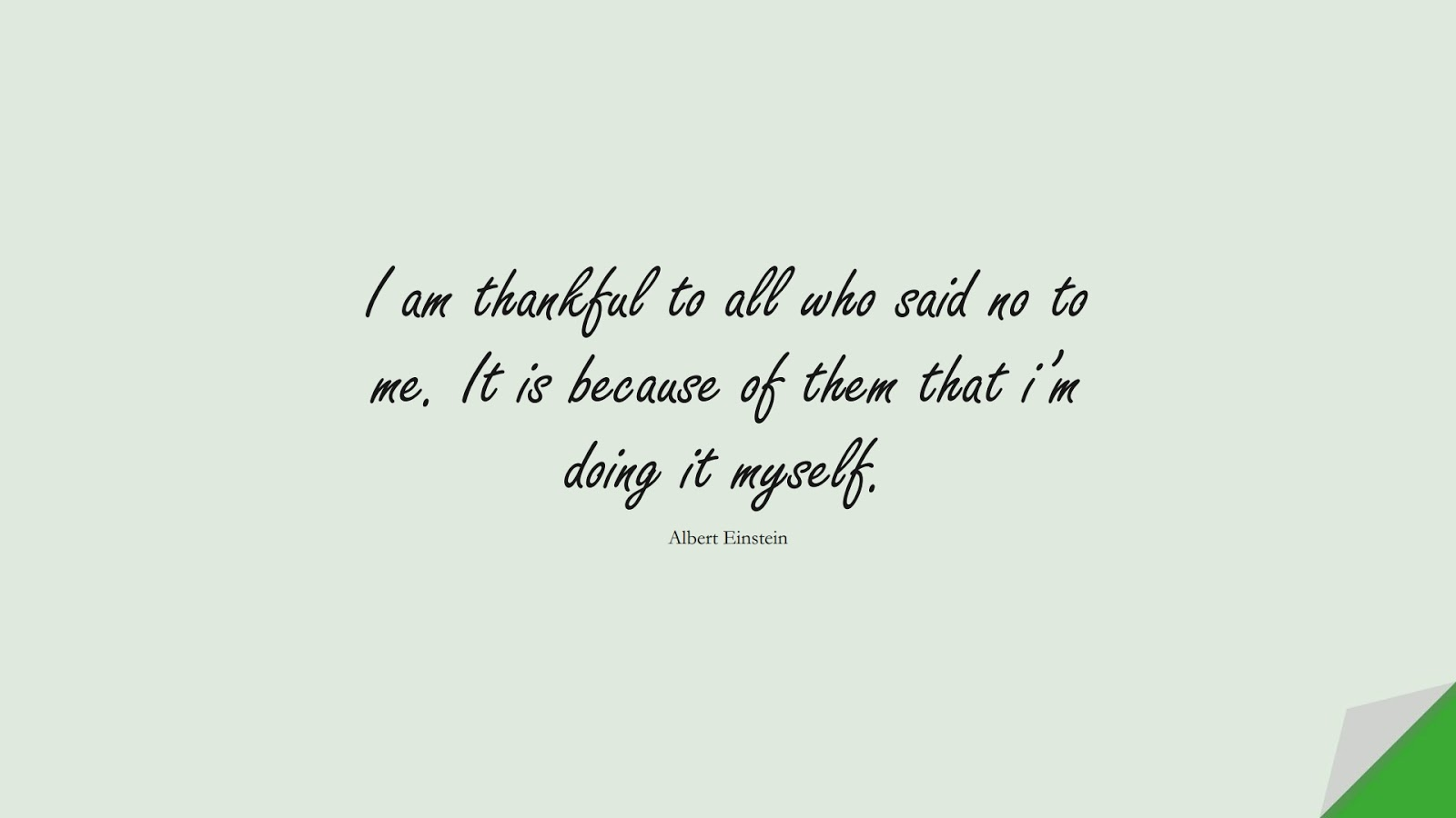 I am thankful to all who said no to me. It is because of them that i'm doing it myself. (Albert Einstein);  #PositiveQuotes