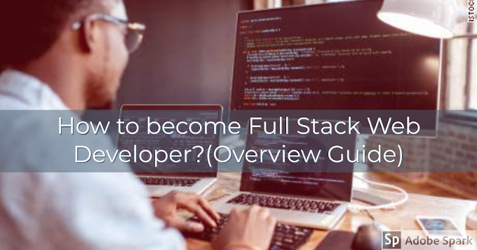 How to become Full Stack Web Developer in 2020?(Overview Guide)