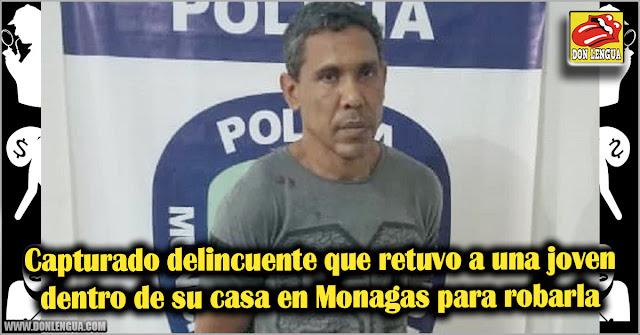 Capturado delincuente que retuvo a una joven dentro de su casa en Monagas para robarla