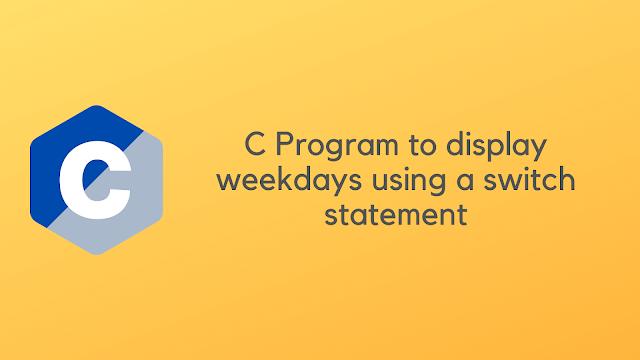 C Program to display week days using switch statement