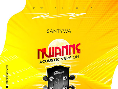 DOWNLOAD MP3: Santywa - Nwanne (Acoustic Version)