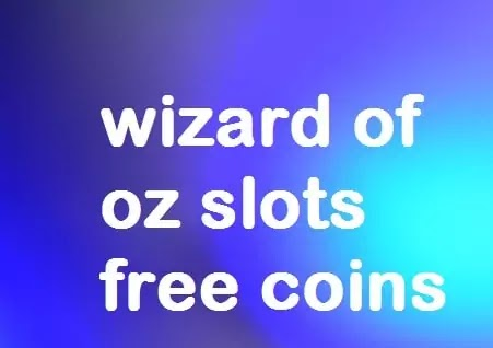 Wizard of Oz Slots Free Coins