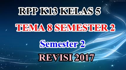 RPP K13 Kelas 5 Tema 8 Semester 2 Edisi Revisi 2017