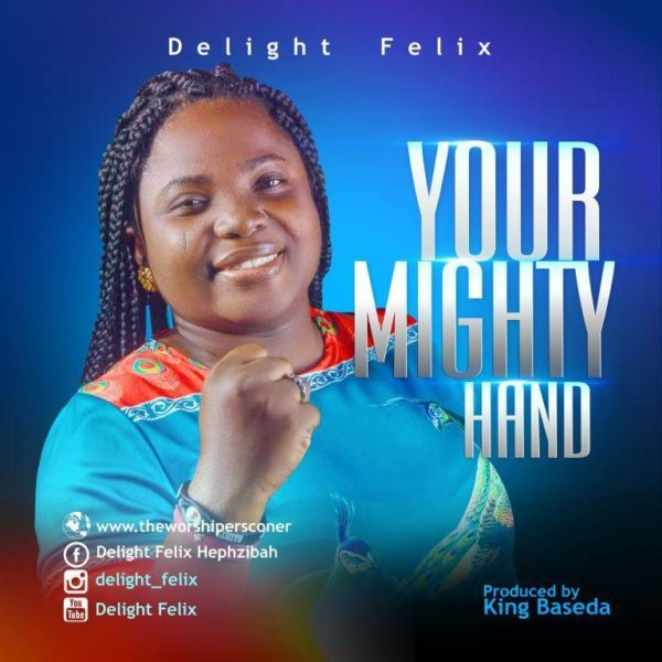Delight Felix - Your Mighty Hand Mp3 Download