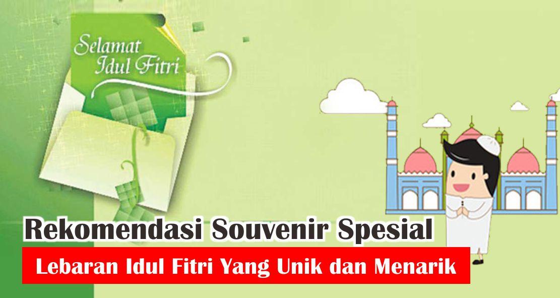 Rekomendasi Souvenir Spesial Lebaran Idul Fitri Yang Unik dan Menarik