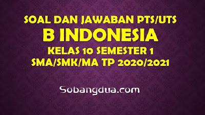Soal dan Jawaban PTS/UTS B INDONESIA Kelas 10 Semester 1 SMA/SMK/MA Kurikulum 2013 TP 2020/2021