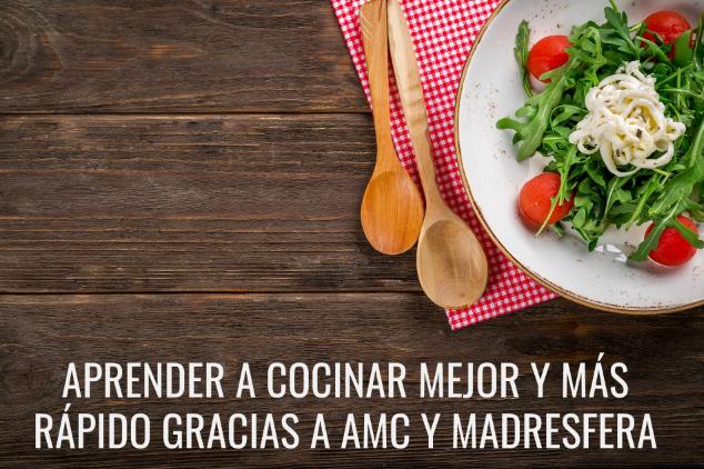 Aprender a cocinar mejor y más rápido gracias a AMC y Madresfera