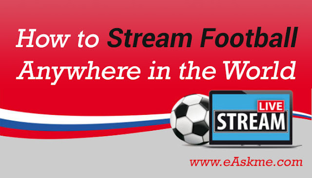 How to Stream Football Anywhere in the World: eAskme