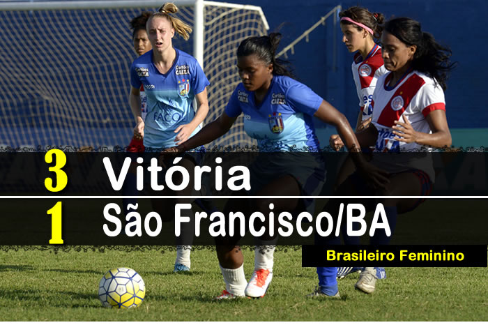 BRASILEIRO FEMININO  Vitória vence São Francisco BA por 3x1 e sai da zona do  rebaixamento! 67ea874106e74