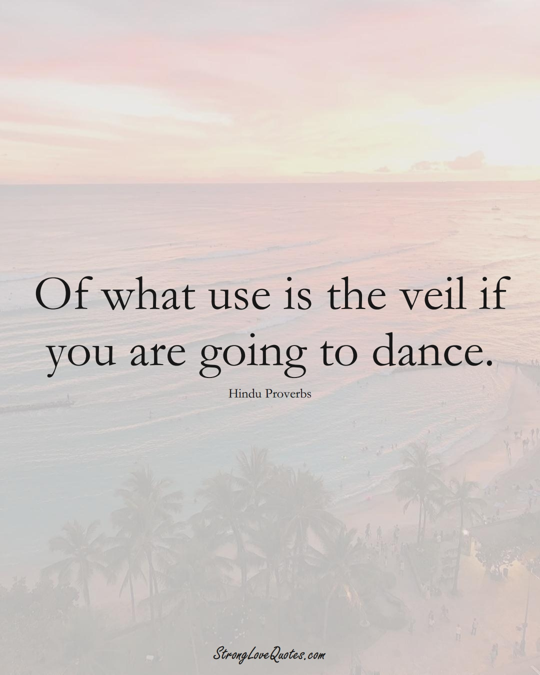 Of what use is the veil if you are going to dance. (Hindu Sayings);  #aVarietyofCulturesSayings
