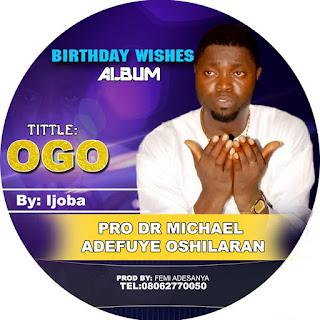 🔥[MUSIC] IJOBA - Ogo (Birthday Wishes Album)