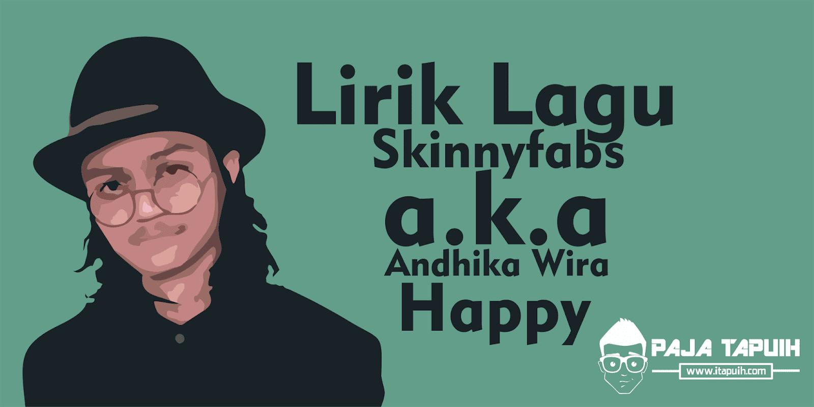 Lirik Lagu Skinnyfabs a.k.a Andhika Wira – Happy dan Terjemahannya