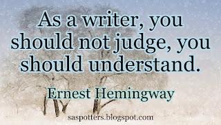 As a writer, you should not judge, you should understand.