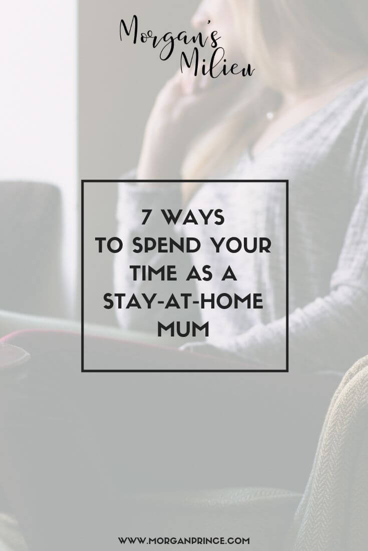 7 Ways To Spend Your Time As A Stay At Home Mum | How will you spend your time when the kids are at school?