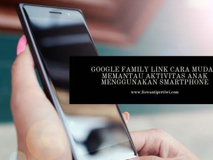 Google Family Link Cara Mudah Memantau Aktivitas Anak Menggunakan Smartphone