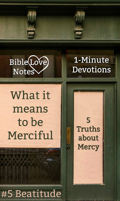 This 1-minute devotion gives some inspiring insights into the 5th beatitude: Blessed are the merciful. #BibleLoveNotes #Bible #Devotions