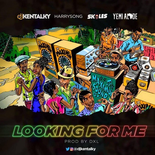 DJ Kentalky Feat. Harrysong, Skales, Yemi Alade - Looking For Me