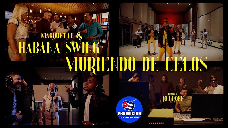 Marquetti & Habana Swing - ¨Muriendo de Celos¨ - Videoclip - Dir: Rou Roff. Portal Del Vídeo Clip Cubano. Música popular cubana. Son. Salsa. Cuba.