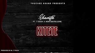 Audio Shamfa Boy ft T Touch X Moni Centrozone - Kitete Mp3 Download