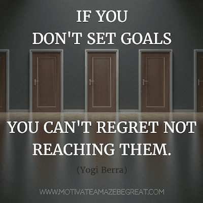 """Rare Success Quotes In Images To Inspire You: """"If you don't set goals, you can't regret not reaching them."""" - Yogi Berra"""