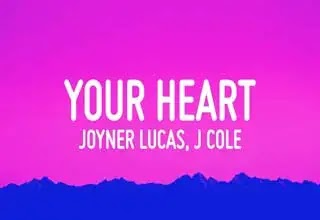 Your Heart Joyner Lucas Lyrics, Ft J Cole