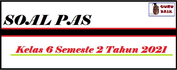 gambar soal PAS kelas 6 semester 2 tahun 2021