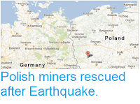http://sciencythoughts.blogspot.co.uk/2013/03/polish-miners-rescued-after-earthquake.html