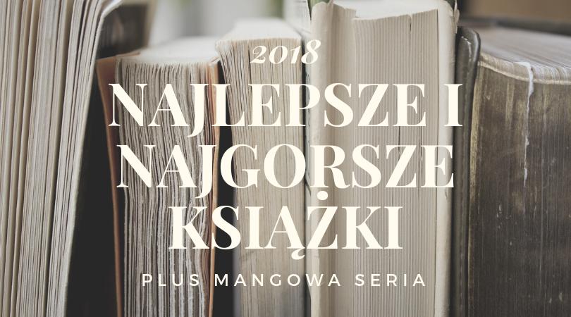 9 najlepszych książek, 4 najgorsze i manga w bonusie, czyli część druga podsumowania 2018 roku