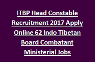 ITBP Head Constable Recruitment 2017 Apply Online 62 Indo Tibetan Board Combatant Ministerial Jobs