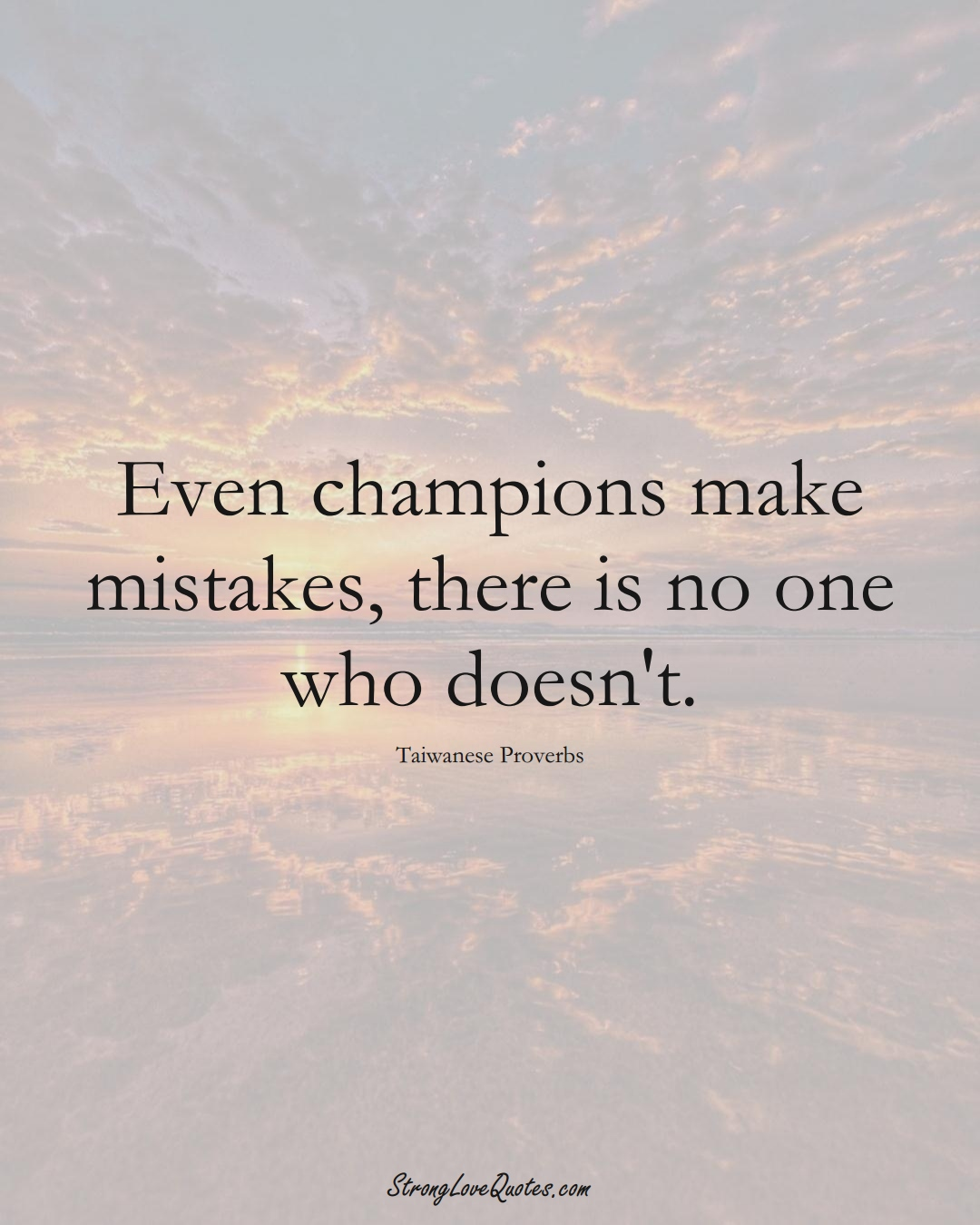 Even champions make mistakes, there is no one who doesn't. (Taiwanese Sayings);  #AsianSayings