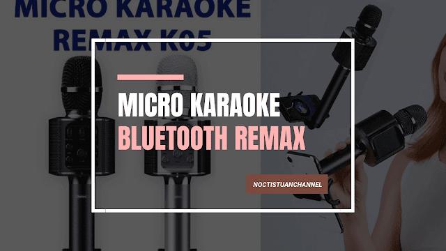 Micro karaoke bluetooth Remax Đẳng cấp trên từng nót nhạc