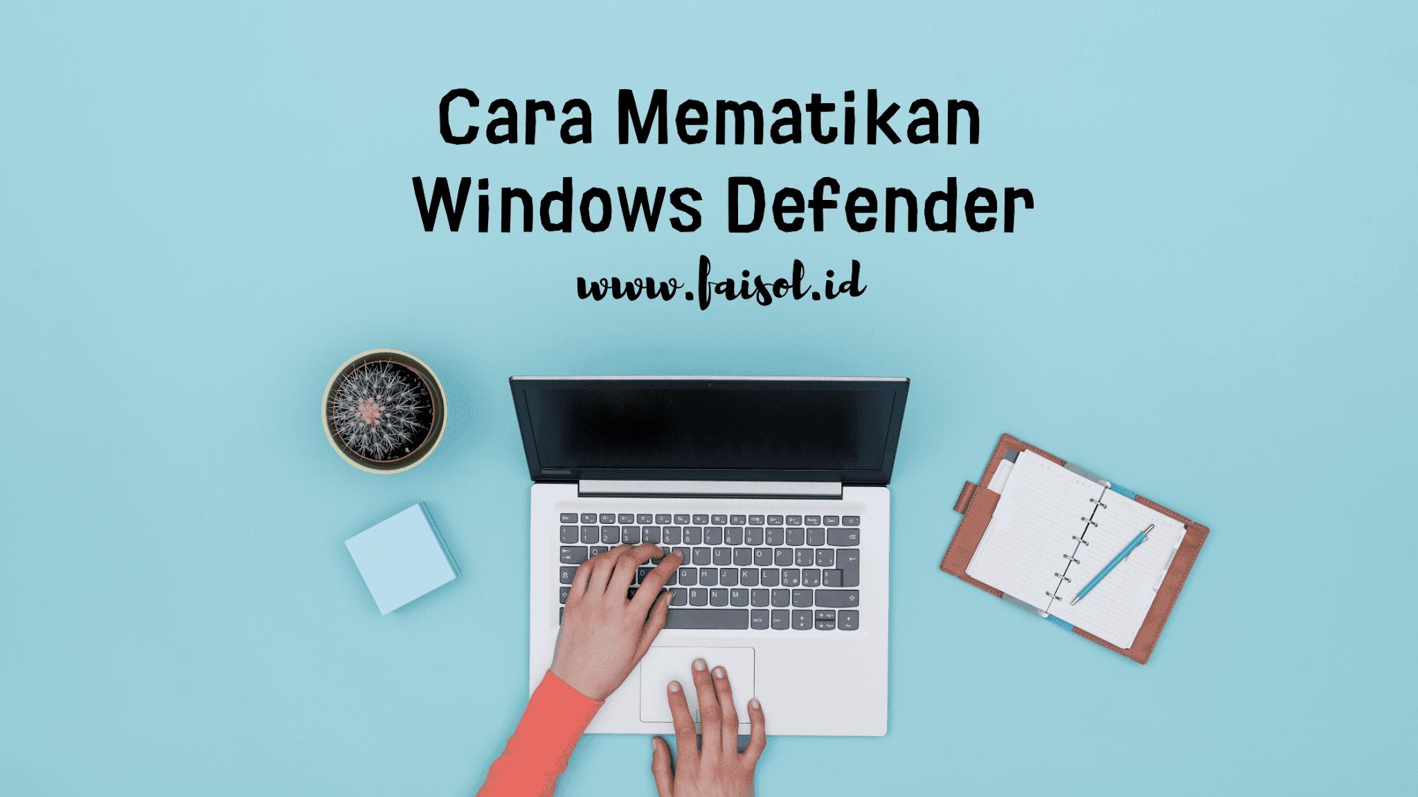Cara Mematikan/Menonaktifkan Windows defender