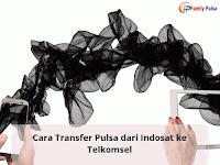 Cara Transfer Pulsa dari Indosat ke Telkomsel