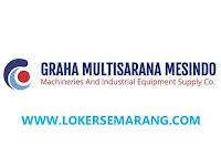 Loker Semarang dan Sidoarjo Jatim Juli 2021 di PT Graha Multisarana Mesindo