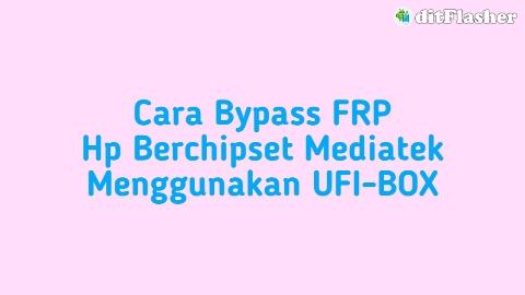 cara-bypass-frp-hp-berchipset-mediatek-menggunakan-ufi-box.