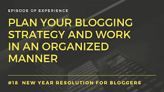 Plan your blogging strategy and work in an organized manner