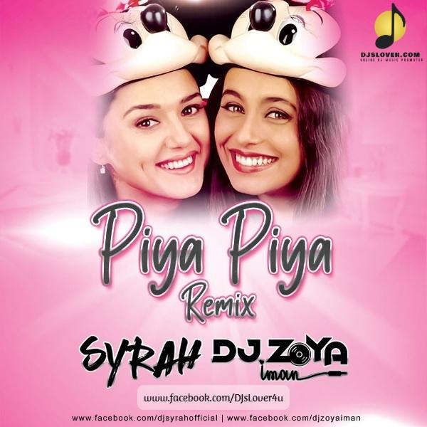 Piya Piya Remix DJ Syrah and DJ Zoya