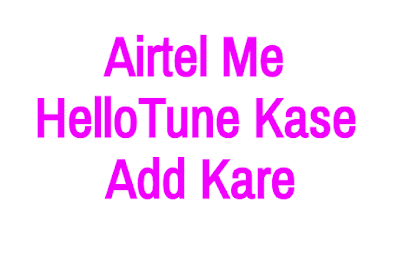 Airtel me Hellotune Kase Add Kare