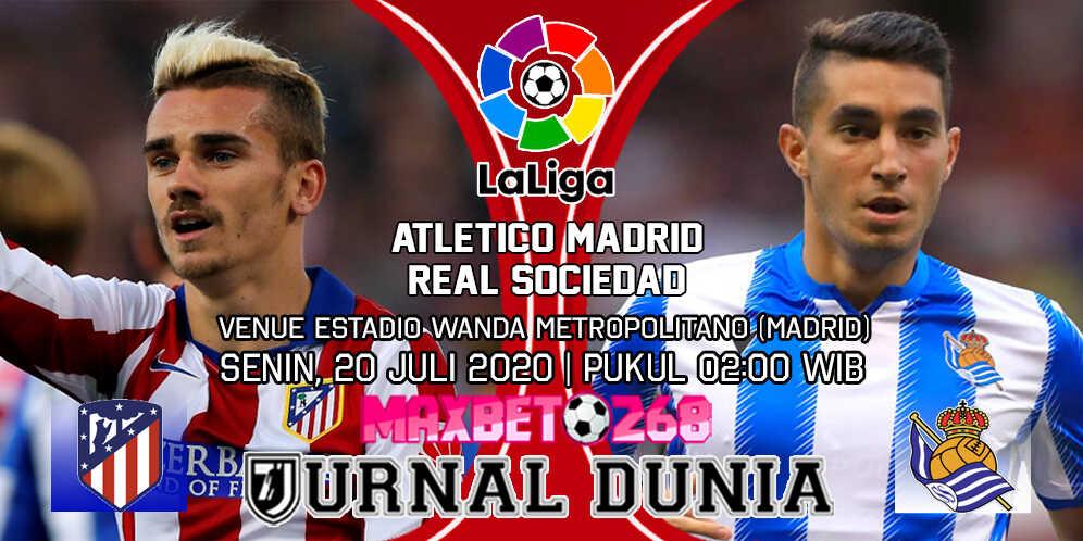 Prediksi Atletico Madrid vs Real Sociedad 20 Juli 2020 Pukul 02:00 WIB