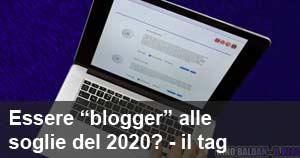 Essere ''blogger'' alle soglie del 2020? - il tag
