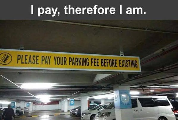 Funny Existential Parking Sign - I pay, therefore I am.