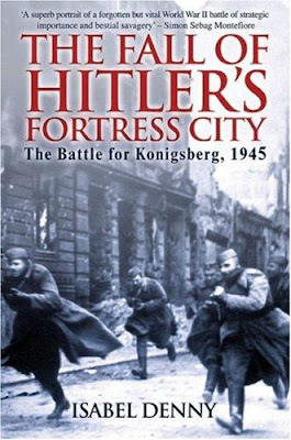 FALL OF HITLER'S FORTRESS CITY: The Battle for Konigsberg 1945  ISABEL DENNY