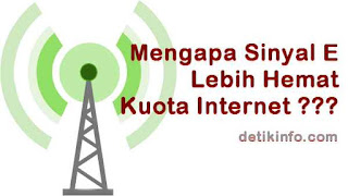 Mengapa Sinyal E lebih hemat Kuota Data Internet ?