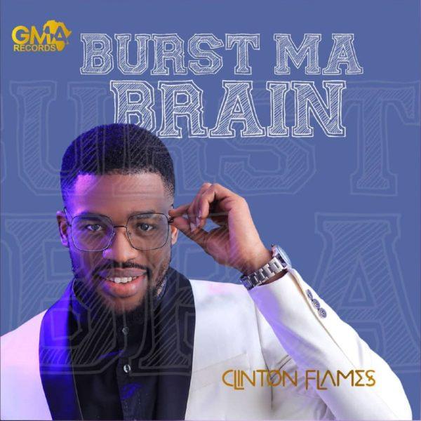Clinton Flames – Burst Ma Brain Mp3 Download