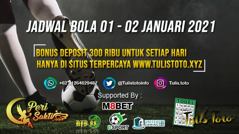 JADWAL BOLA TANGGAL 01 – 02 JANUARI 2021